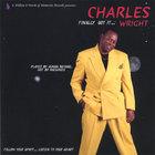 Charles Wright - Finally Got It...Wright