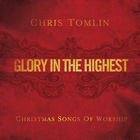 Chris Tomlin - Glory in the Highest: Christmas Songs