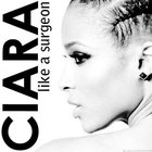 Ciara - Like A Surgeon (CDS)