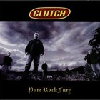 Clutch - Pure Rock Fury