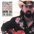 Corey Stevens - Bring On the Blues