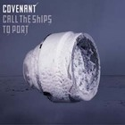 Covenant - Call The Ships To Port (CDS)