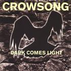 Crowsong - Dark Comes Light