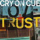 Cry On Cue - Love+trust
