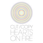 Cut Copy - Hearts On Fire (CDS)