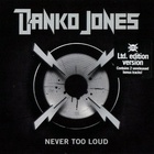 Danko Jones - Never Too Loud (Limited Edition)