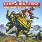 I Got A Bullfrog