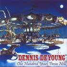 Dennis DeYoung - One Hundred Years From Now