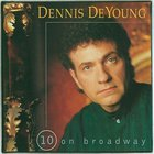 Dennis DeYoung - 10 On Broadway