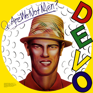 Q - Are We Not Men A - We Are Devo