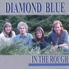 Diamond Blue - In The Rough