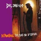 Dr. John - N\'Awlinz - Dis Dat Or D'Udda
