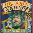 Dr. John - Cut Me While I'm Hot: The Sixties Sessions