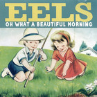 EELS - Oh What A Beautiful Morning