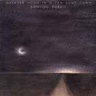 Emmylou Harris - Quarter moon in a ten cent town