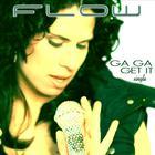 Flow - Ga Ga Get It Single