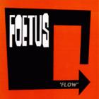 Foetus - Flow