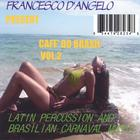 CAFE' DO BRASIL VOL.2 LATIN PERCUSSION AND BRASILIAN CARNAVAL MUSIC