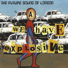 Future Sound Of London - We Have Explosive (Maxi)