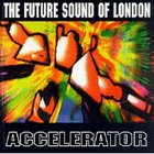 Future Sound Of London - Accelerator