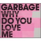 Garbage - Why Do You Love Me (Single)