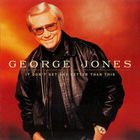 George Jones - It Don't Get Any Better Than This