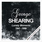 George Shearing - Lonely Moments  (1941 - 1950) (Remastered)