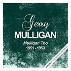 Mulligan Too  (1951 - 1953) (Remastered)