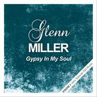 Glenn Miller - Gypsy In My Soul (Remastered)
