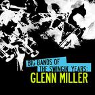 Glenn Miller - Big Bands Of The Swingin' Years: Glenn Miller (Remastered)
