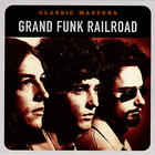 Grand Funk Railroad - Classic Masters
