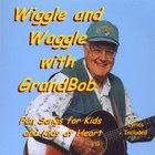 GrandBob - Wiggle and Waggle with GrandBob