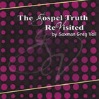 Greg Vail - The Gospel Truth Revisited