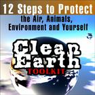 Clean Earth Toolkit - 12 Steps to Protect the Air, Animals, Environment, and Yourself