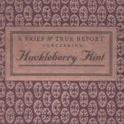 A Brief and True Report Concerning Huckleberry Flint