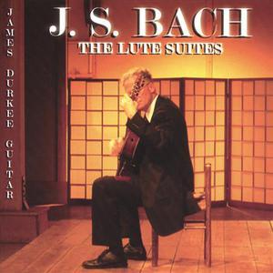 J. S. Bach The Lute Suites James Durkee Guitar