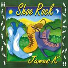 James K - Shoe Rock