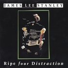 james lee stanley - Ripe Four Distraction