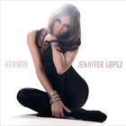 Jennifer Lopez - Rebirth
