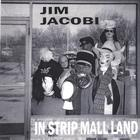 Jim Jacobi - In Strip Mall Land