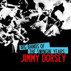 Big Bands Of The Swingin' Years: Jimmy Dorsey (Remastered)
