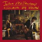 John Cougar Mellencamp - Whenever We Wanted