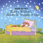 Kevin Roth - (Wabby Wabbit's) Lullabies and Snuggle Songs