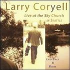 Larry Coryell - Laid Back & Blues: Live At The Sky Church In Seattle