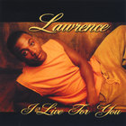 Lawrence - I Live For You