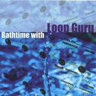 Bathtime With Loop Guru