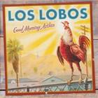 Los Lobos - Good Morning Aztlán