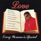 Love - Every Woman Is Special
