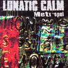 Lunatic Calm - Metropol
