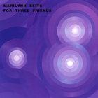 Marilynn Seits - For Three Friends